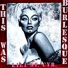 """THIS WAS BURLESQUE"" - LILI ST.CYR (PORTRAIT) by LizSelleyArt"