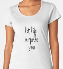 Let life surprise you Women's Premium T-Shirt