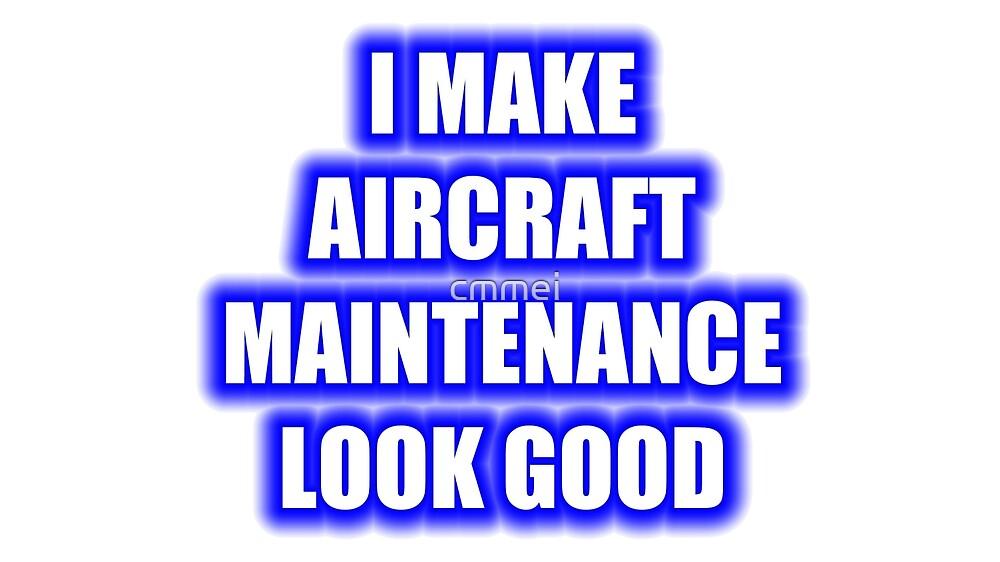 I Make Aircraft Maintenance Look Good by cmmei