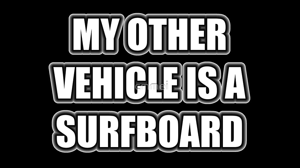 My Other Vehicle Is A Surfboard by cmmei