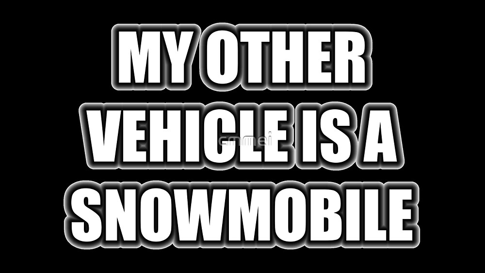 My Other Vehicle Is A Snowmobile by cmmei