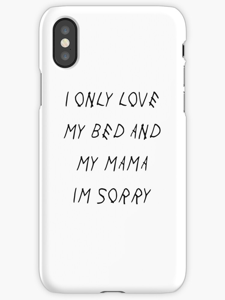 I only love my bed and my mama im sorry iphone cases covers by i only love my bed and my mama im sorry by mattysus altavistaventures Image collections