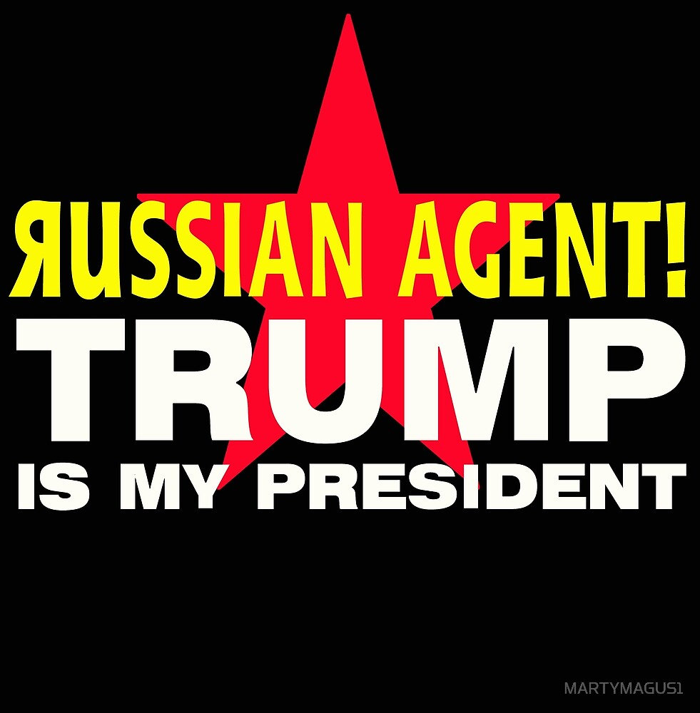 Russian Agent Trump is My President 2 by MARTYMAGUS1