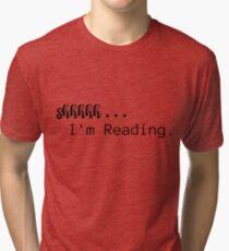 Shhh . . . I'm Reading. Tri-blend T-Shirt