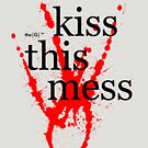 kiss this mess by theG