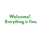 Welcome! Everything is Fine. by #PoptART products from Poptart.me