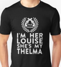 I'm Her Louise She's My Thelma - Thelma and Louise Unisex T-Shirt