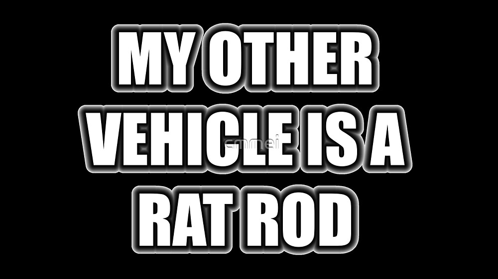 My Other Vehicle Is A Rat Rod by cmmei