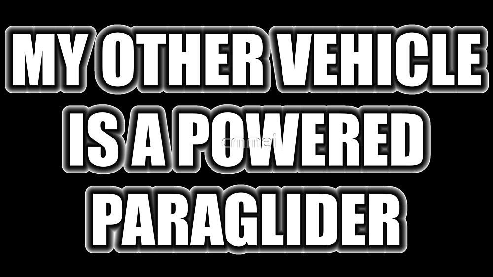 My Other Vehicle Is A Powered Paraglider by cmmei