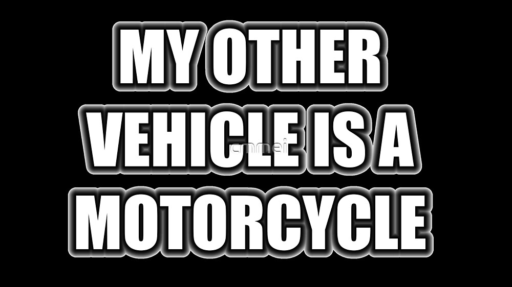 My Other Vehicle Is A Motorcycle by cmmei