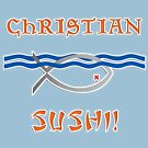 Christian Sushi by technoqueer