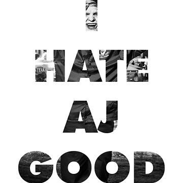 I Hate AJ Good v1 by nickmeece