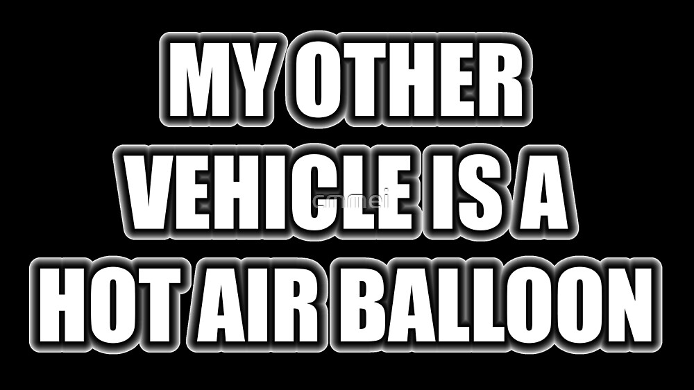 My Other Vehicle Is A Hot Air Balloon by cmmei