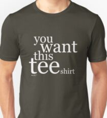 you want this tee shirt | white T-Shirt