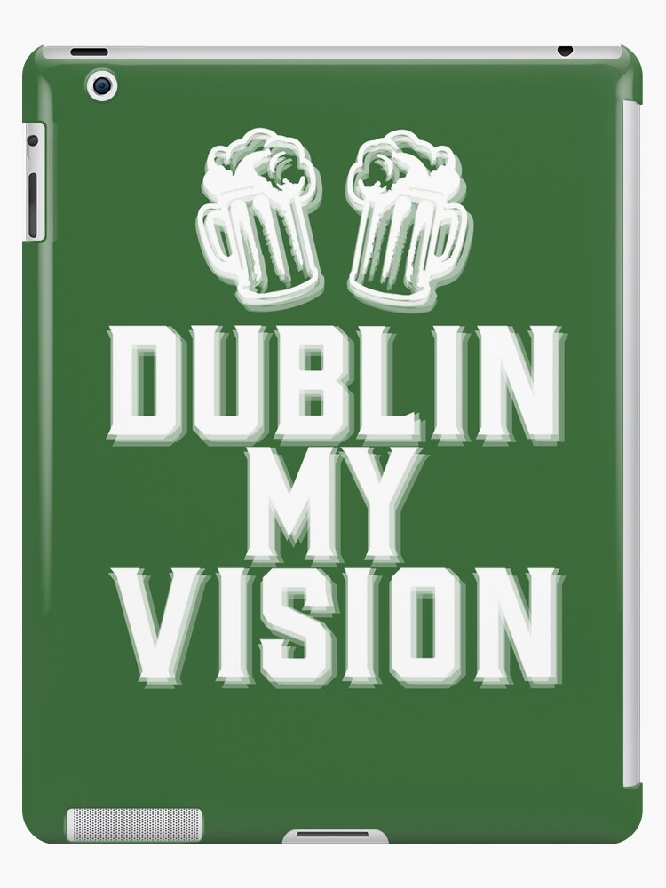 DUBLIN MY VISION funny St Patrick's Day shirt pun drinking by starkle