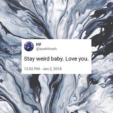 """""""Stay Weird Baby"""" Joji Tweet by jen701"""
