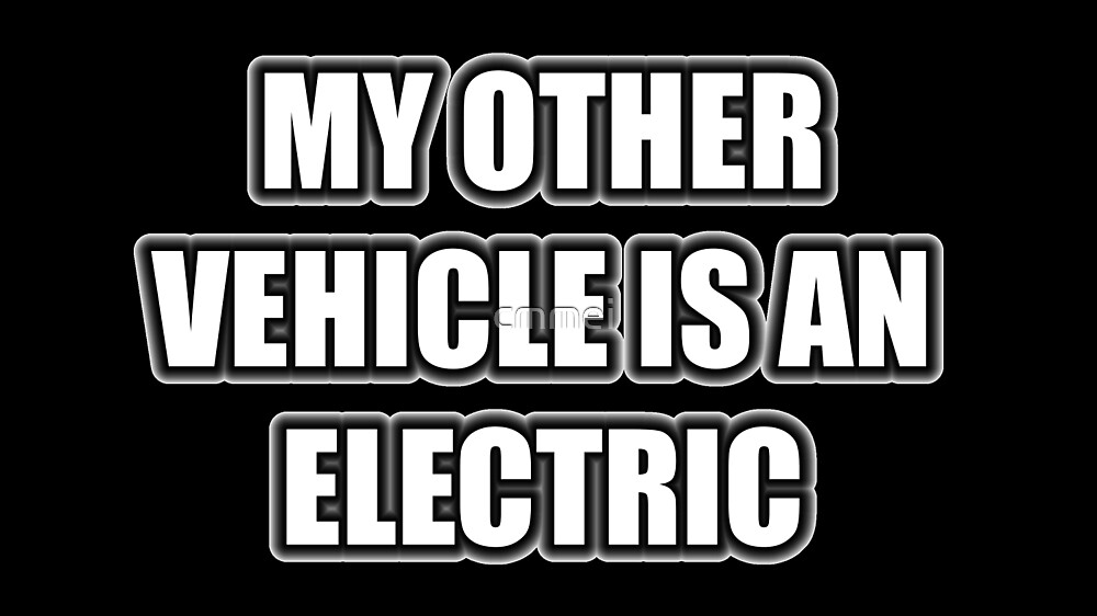 My Other Vehicle Is An Electric by cmmei