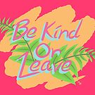 Be Kind or Leave by Shotguns4Legs