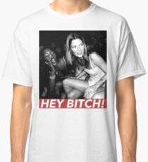 HEY BITCH! Classic T-Shirt