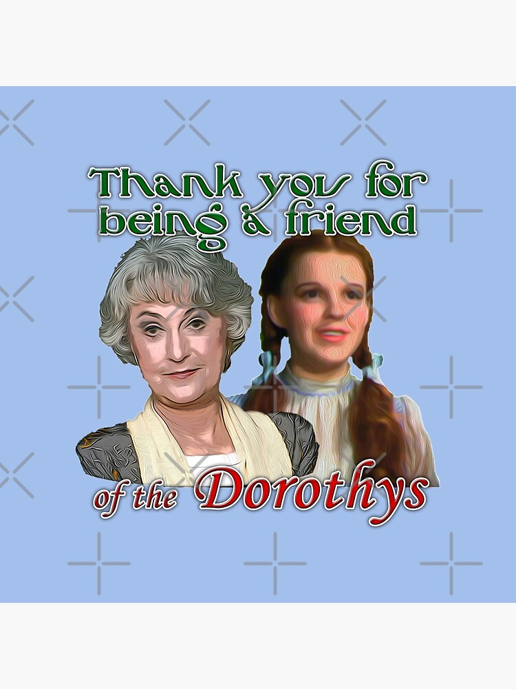 Thank you for being a friend of The Dorothys by technoqueer