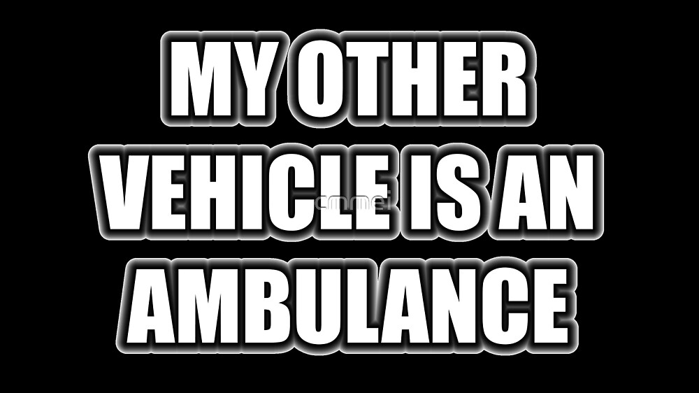 My Other Vehicle Is An Ambulance by cmmei
