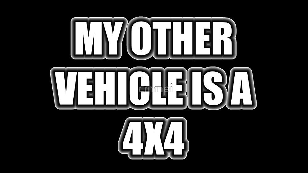 My Other Vehicle Is A 4x4 by cmmei