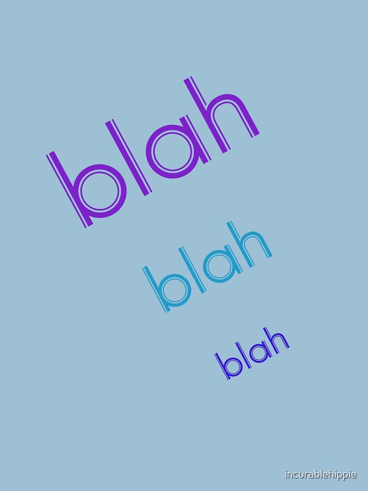 Blah Blah Blah by incurablehippie