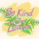 Be Kind or Leave (light bg.) by Shotguns4Legs