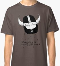 Everything is probably just fine Viking Classic T-Shirt