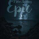I Was Feeling Epic by Daniel Lucas