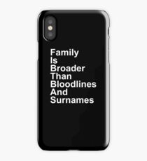 Family Is Broader Than Bloodlines And Surnames iPhone Case