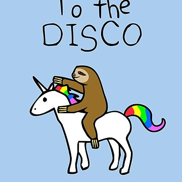 To The Disco! (Sloth Riding Unicorn) by jezkemp