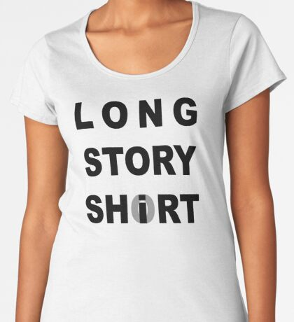 Long Story Short / Shirt Women's Premium T-Shirt