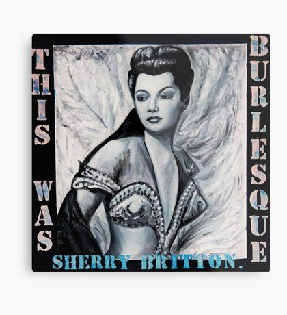 """THIS WAS BURLESQUE"" - SHERRY BRITTON PORTRAIT Metal Print"