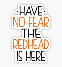 Have No Fear Redhead Is Here Sticker