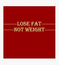 Lose Fat Not Weight Photographic Print