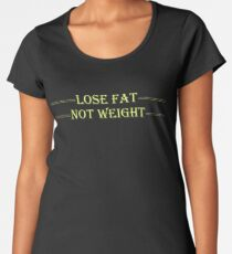 Lose Fat Not Weight Women's Premium T-Shirt