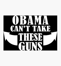Obama Can't Take These Guns Funny Geek Nerd Photographic Print