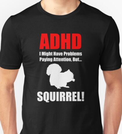ADHD, I Might Have Problems Paying Attention, But.. SQUIRREL T-Shirt