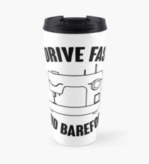 I Drive Fast And Barefoot Travel Mug