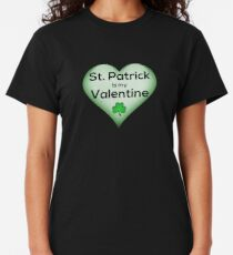 St. Patrick is my Valentine Classic T-Shirt