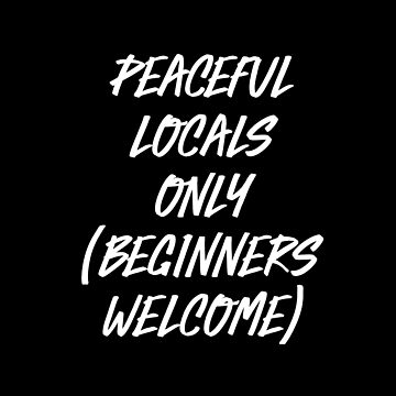 Peaceful Locals Only. Beginners Welcome. by RandomCotton