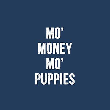 Mo' Money Mo' Puppies by RandomCotton