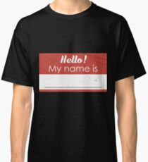 Hello My Name Is Blank Gift For Hello My Name Is Hello My Name Is Blank T-Shirt Sweater Hoodie Iphone Samsung Phone Case Coffee Mug Tablet Case Classic T-Shirt