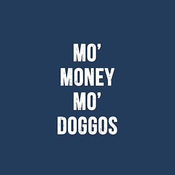 Mo' Money Mo' Doggos by RandomCotton