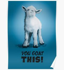 You Goat This Poster