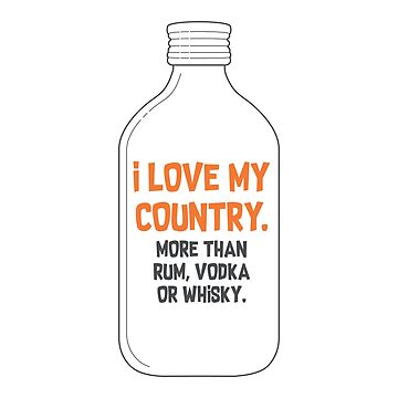 I Love My Country More Than Rum, Vodka Or Whisky by ravi0301