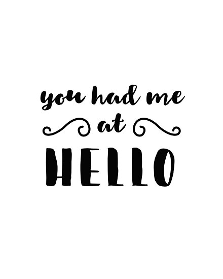 You Had Me At Hello Quote Gorgeous You Had Me At Hello Quote Prints Quotes Photographic Prints By
