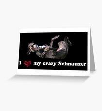 I love my crazy Schnauzer Grußkarte