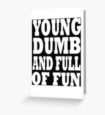 young dumb  Greeting Card